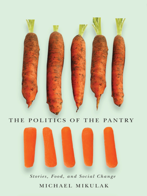 Title details for The Politics of the Pantry by Michael Mikulak - Available