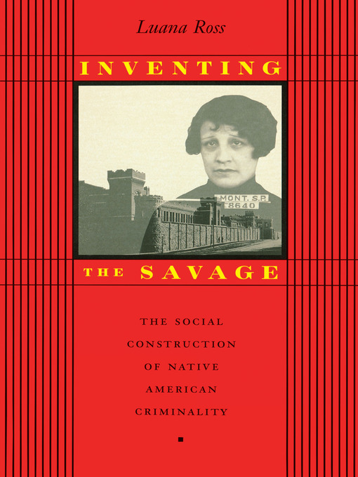 luana rosss inventing the savage the social construction of native american criminality prejudice ag