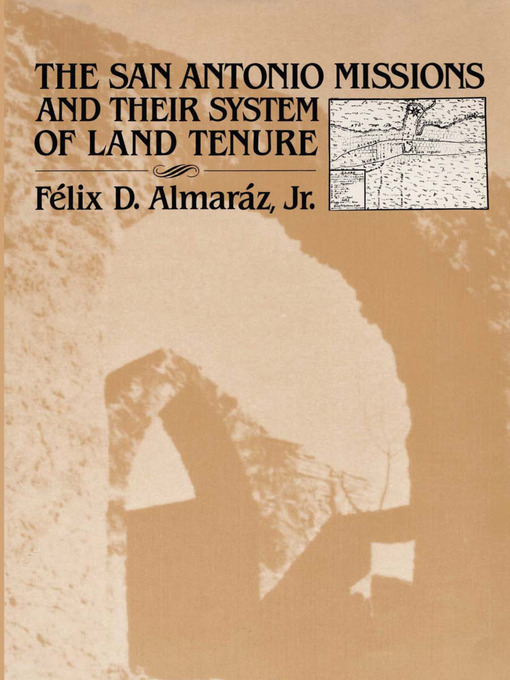 Title details for The San Antonio Missions and Their System of Land Tenure by Félix D. Almaráz, Jr. - Available