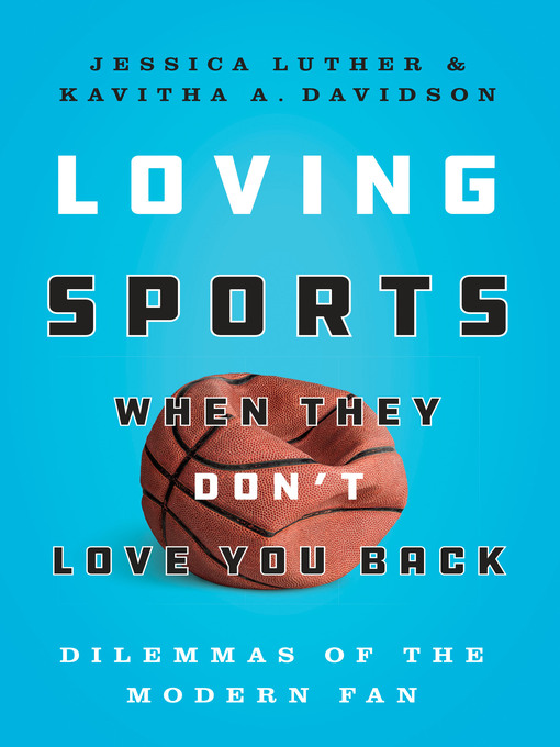 Title details for Loving Sports When They Don't Love You Back by Jessica Luther - Available