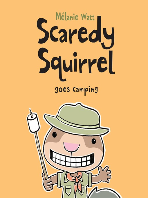 Title details for Scaredy Squirrel Goes Camping by Mélanie Watt - Available