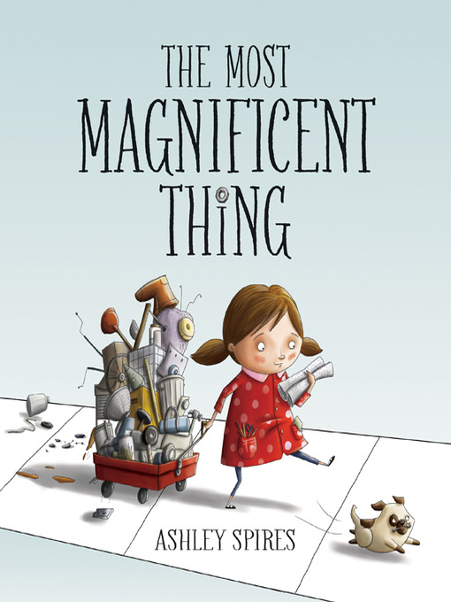 Title details for The Most Magnificent Thing by Ashley Spires - Wait list