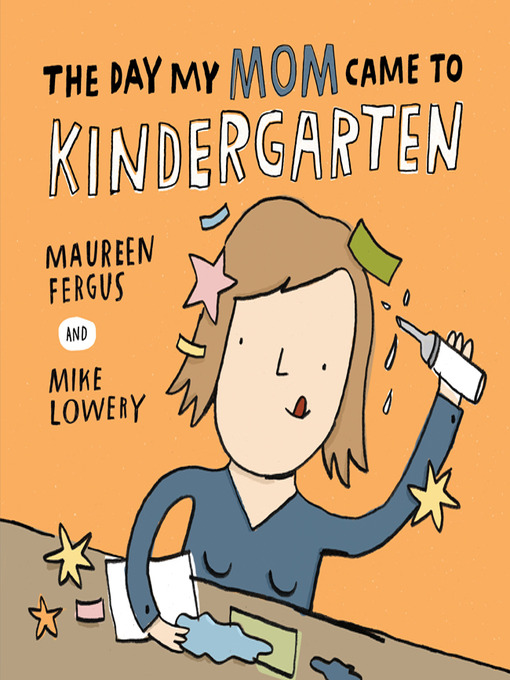 Title details for The Day My Mom Came to Kindergarten by Maureen Fergus - Wait list