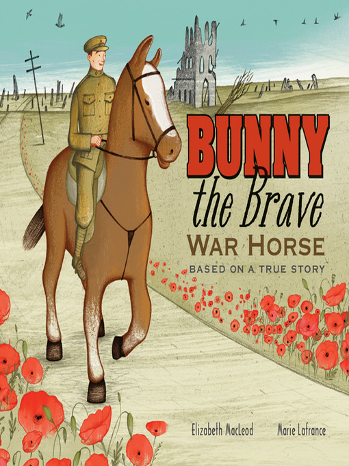 Title details for Bunny the Brave War Horse by Elizabeth MacLeod - Available