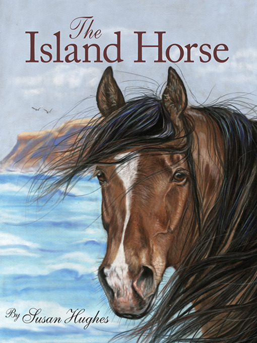 Title details for The Island Horse by Susan Hughes - Available