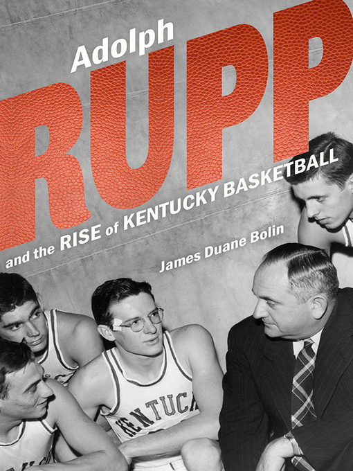 Title details for Adolph Rupp and the Rise of Kentucky Basketball by James Duane Bolin - Wait list