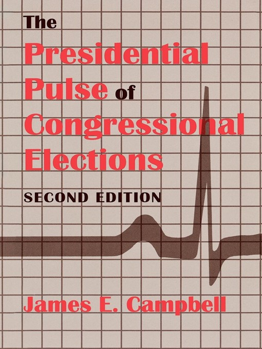 Title details for The Presidential Pulse of Congressional Elections by James E. Campbell - Available