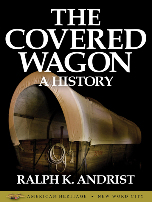 Title details for The Covered Wagon, A History by Ralph K. Andrist - Wait list