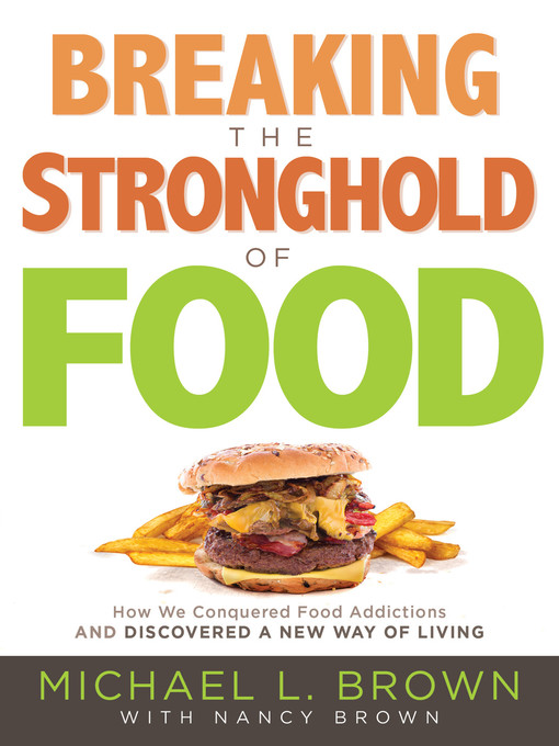 Title details for Breaking the Stronghold of Food by Michael L. Brown - Wait list