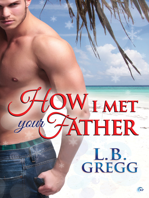 Title details for How I Met Your Father by L.B. Gregg - Available