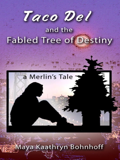Title details for Taco Del and the Fabled Tree of Destiny by Maya Kaathryn Bohnhoff - Available