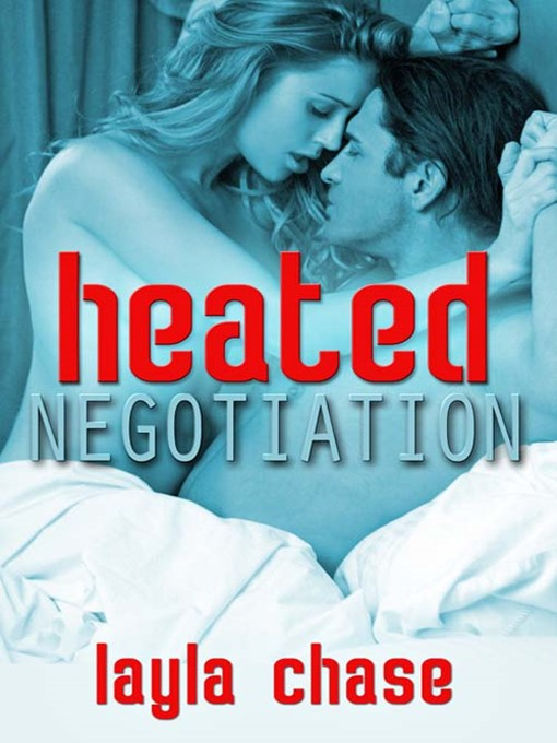 Title details for Heated Negotiation by Layla Chase - Available