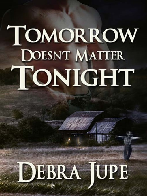 Title details for Tomorrow Doesn't Matter Tonight by Debra Jupe - Available