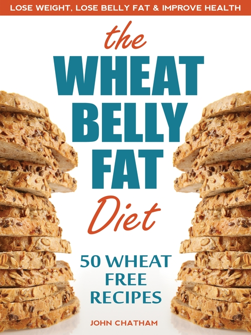 Title details for Wheat Belly Fat Diet by John Chatham - Wait list