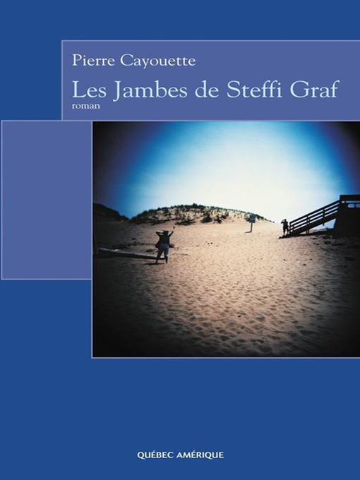 Title details for Les Jambes de Steffi Graf by Pierre Cayouette - Available