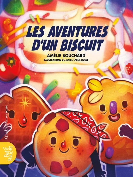 Title details for Les aventures d'un biscuit by Amélie Bouchard - Available