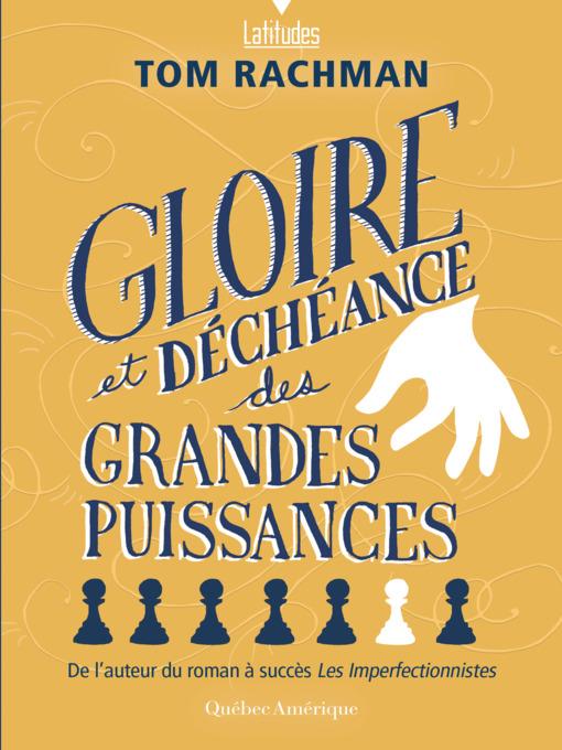 Title details for Gloire et déchéance des grandes puissances by Tom Rachman - Available
