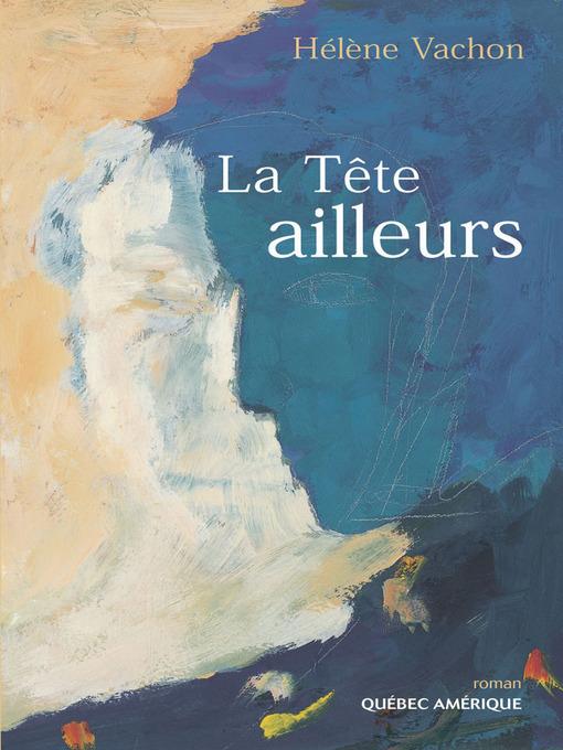 Title details for La Tête ailleurs by Hélène Vachon - Available