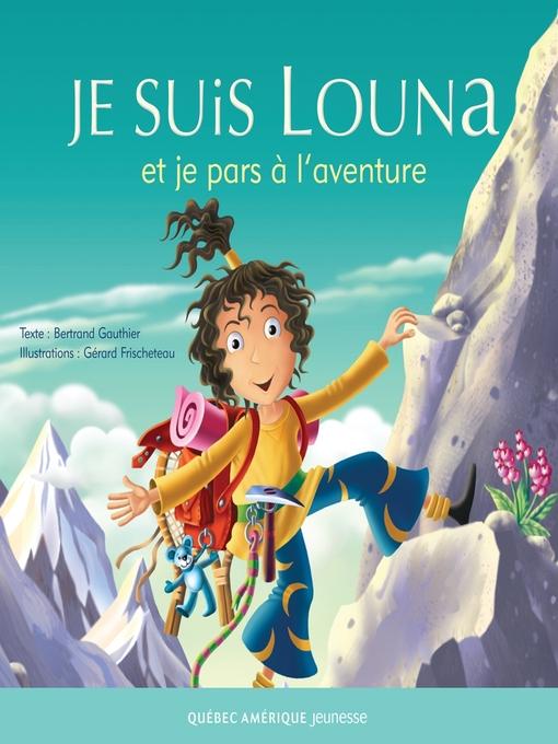 Je suis Louna et je pars à l'aventure Louna  by Bertrand Gauthier
