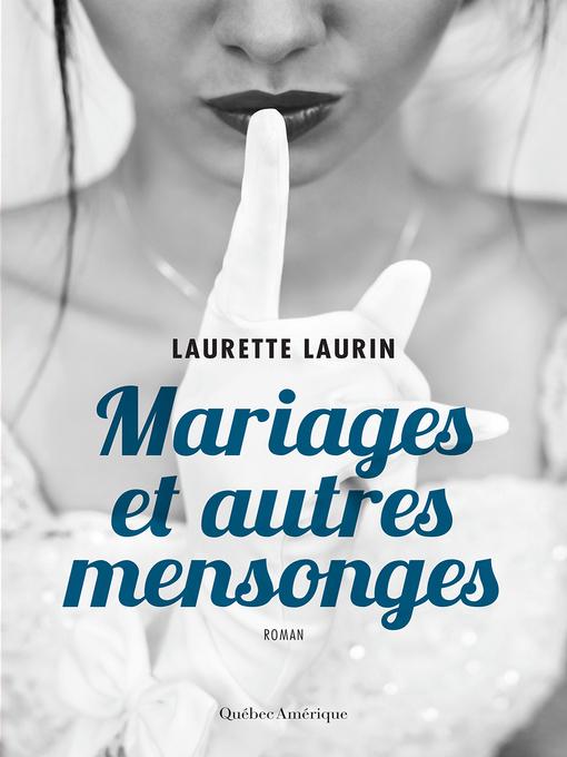 Title details for Mariages et autres mensonges by Laurette Laurin - Available