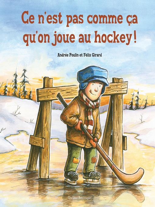 Title details for Ce n'est pas comme ça qu'on joue au hockey! by Andrée Poulin - Wait list