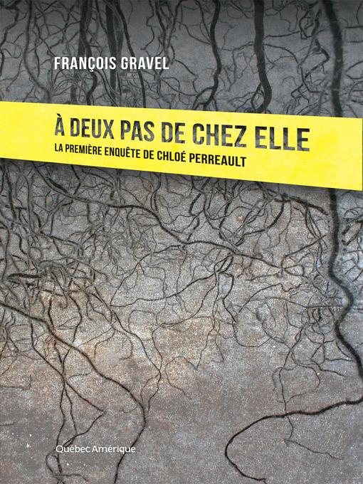 Title details for À deux pas de chez elle by François Gravel - Available