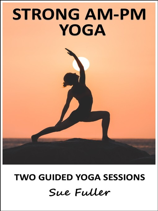 Title details for Strong AM - PM Yoga by Sue Fuller - Available