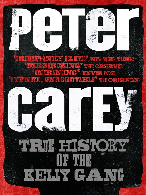 Title details for True History of the Kelly Gang by Peter Carey - Available