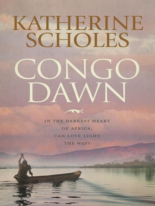 Title details for Congo Dawn by Katherine Scholes - Wait list
