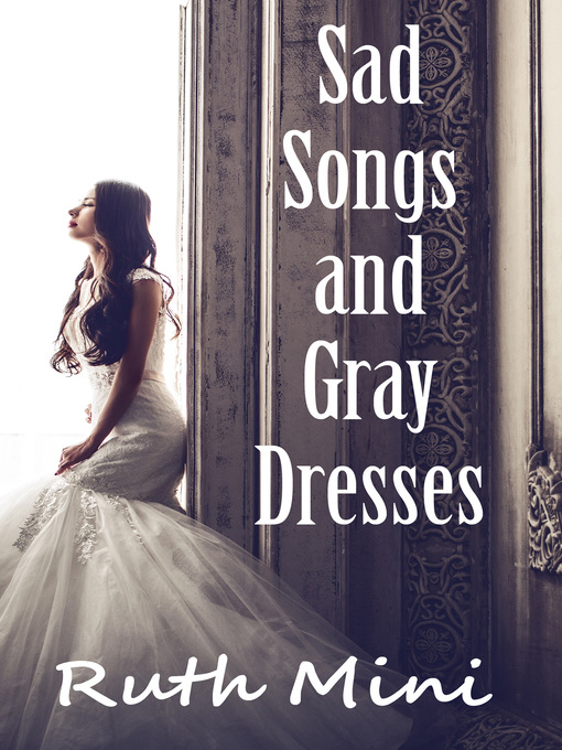 Title details for Sad Songs and Gray Dresses by Ruth Mini - Available