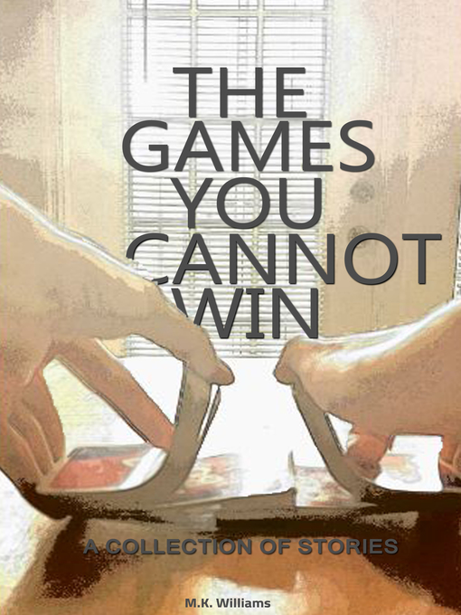 Title details for The Games You Cannot Win by MK Williams - Available