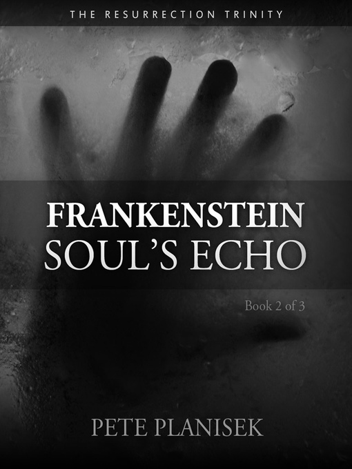 Title details for Frankenstein Soul's Echo (Book 2 of 3) the Resurrection Trinity by Pete Planisek - Available