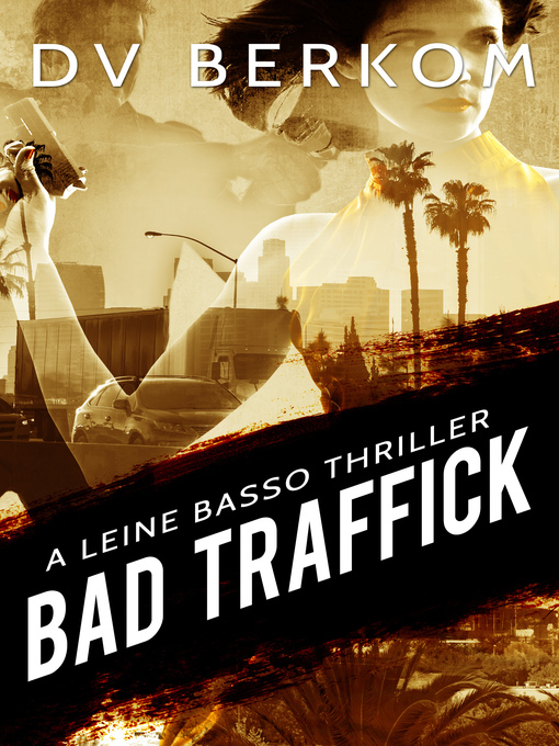 Title details for Bad Traffick, a Leine Basso Thriller (#2) by DV Berkom - Available