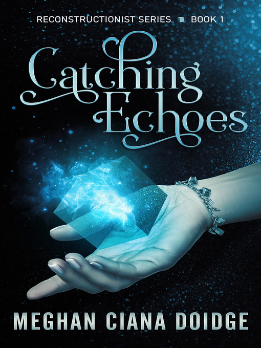 Title details for Catching Echoes (Reconstructionist 1) by Meghan Ciana Doidge - Available