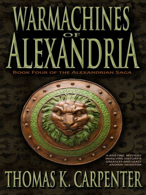 Title details for Warmachines of Alexandria (Alexandrian Saga #4) by Thomas Carpenter - Available