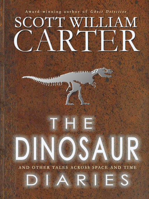 Title details for The Dinosaur Diaries and Other Tales Across Space and Time by Scott William Carter - Available