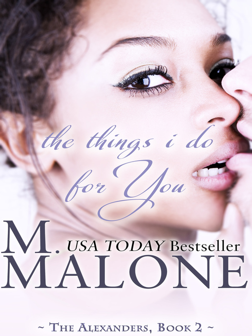 Title details for The Things I Do for You by M. Malone - Available