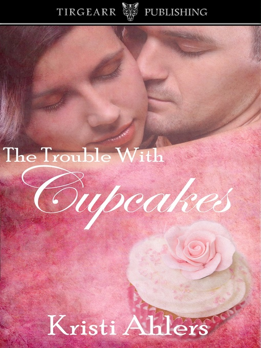 Title details for The Trouble with Cupcakes by Kristi Ahlers - Available