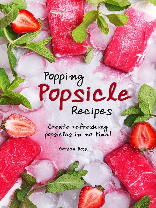 Title details for Popping Popsicle Recipes by Gordon Rock - Available