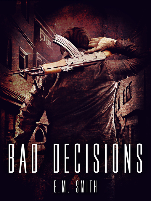 Title details for Bad Decisions (Agent Juliet #1) by E. M. Smith - Available