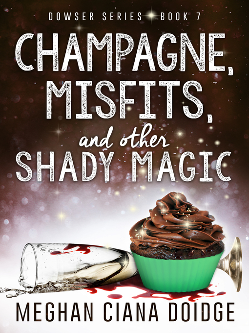 Title details for Champagne, Misfits, and Other Shady Magic (Dowser 7) by Meghan Ciana Doidge - Available