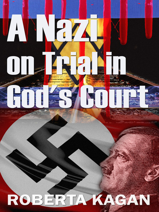 Title details for A Nazi On Trial In God's Court by Roberta Kagan - Available