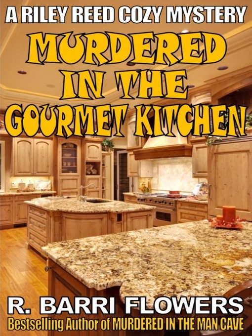 Title details for Murdered in the Gourmet Kitchen (A Riley Reed Cozy Mystery) by R. Barri Flowers - Wait list