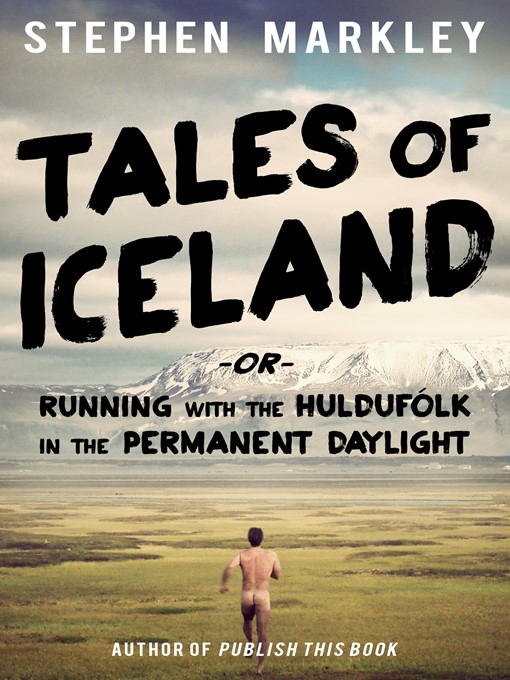 Title details for Tales of Iceland -or- Running with the Huldufólk in the Permanent Daylight by Stephen Markley - Available