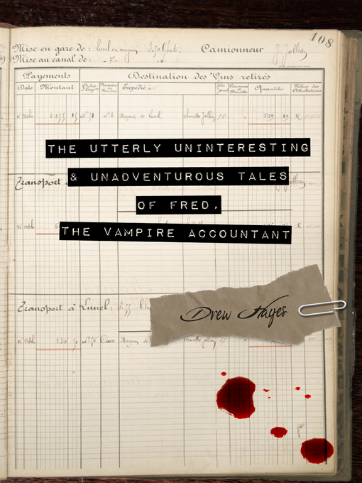Title details for The Utterly Uninteresting and Unadventurous Tales of Fred, the Vampire Accountant by Drew Hayes - Available