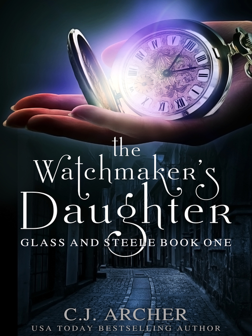 Title details for The Watchmaker's Daughter by CJ Archer - Available