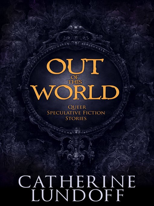 Title details for Out of This World by Catherine Lundoff - Available