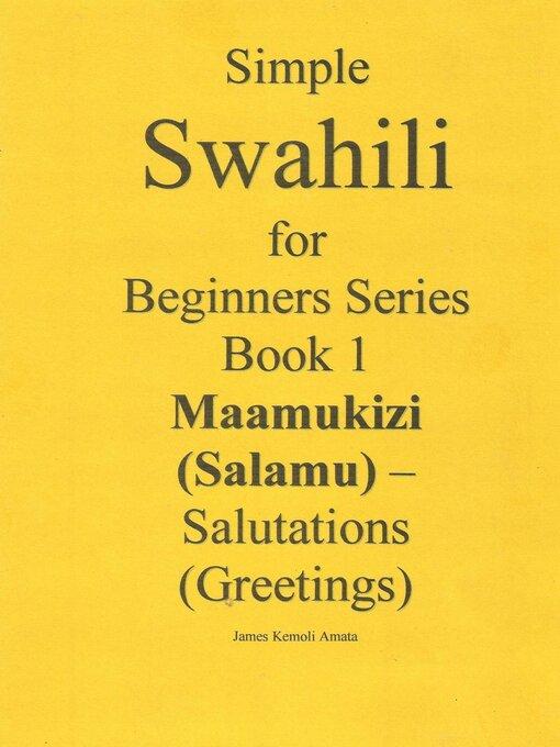 Simple swahili for beginners series book 1 maamukizi salamu title details for simple swahili for beginners series book 1 maamukizi salamu m4hsunfo