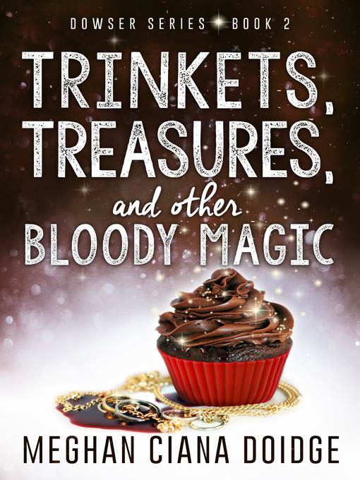 Title details for Trinkets, Treasures, and Other Bloody Magic, Dowser #2 by Meghan Ciana Doidge - Available