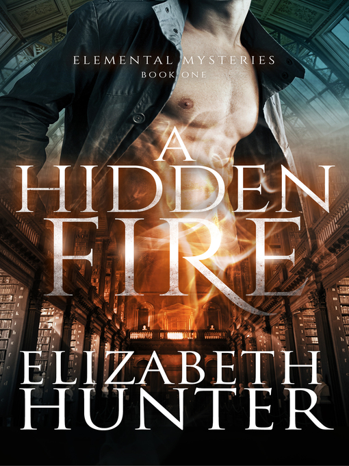 Title details for A Hidden Fire by Elizabeth Hunter - Available